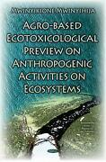 Agro-based Ecotoxicological Preview On Anthropogenic Activities On Ecosystems By