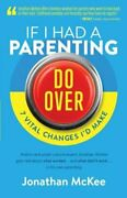 If I Had A Parenting Do-over 7 Vital Changes Iand039d Make By Jonathan Mckee New