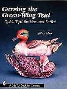 Carving The Green-wing Teal Quick Tips For Hen And Drake Paperback By Moor...