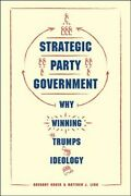 Strategic Party Government Why Winning Trumps Ideology, Paperback By Koger,...