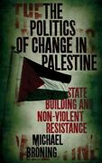 Politics Of Change In Palestine State-building And Non-violent Resistance, ...