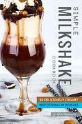 Simple Milkshake Cookbook 30 Deliciously Creamy Ways To Shake Up Your Life By A
