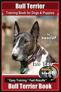 Bull Terrier Training Book For Dogs And Puppies By Bone Up Dog Training Are You