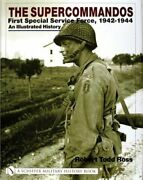The Supercommandos First Special Service Force 1942-1944 An Illustrated Used