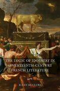 The Logic Of Idolatry In Seventeenth-century French Literature 44 By Mcclure