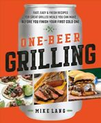 One Beer Grilling Fast Easy And Fresh Recipes For Great Grilled Meals You Ca...