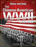 Honor And Duty The Chinese American Wwii Veterans By E Samantha Cheng Used