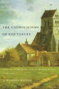 The Catholicisms Of Coutances Volume 2 Varieties Of Religion In Early Modern