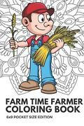 Farm Time Farmer Coloring Book 6x9 Pocket Size Edition Color Book With Black Wh