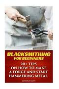 Blacksmithing For Beginners 20+ Tips On How To Make A Forge And Start Hammering
