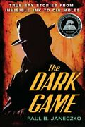 The Dark Game True Spy Stories From Invisible Ink To Cia Moles By Janeczko New