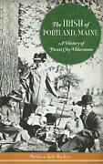 The Irish Of Portland Maine A History Of Forest City Hibernians By Matthew Jud