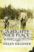 A Mighty Nice Place The History Of Alaskaand039s 1935 Matanuska Colony Project By He