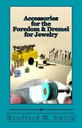Accessories For The Foredom And Dremel For Jewelry By Bradford M Smith New