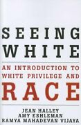 Seeing White An Introduction To White Privilege And Race By Jean Halley New