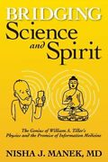Bridging Science And Spirit The Genius Of William A. Tiller's Physics And The
