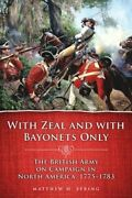 With Zeal And With Bayonets Only The British Army On Campaign In North America