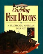Carving Fish Decoys By James T Cottle Used