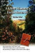 A Game Wardenand039s Field Notes Iii