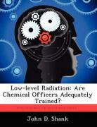 Low-level Radiation Are Chemical Officers Adequately Trained By John D. Shank