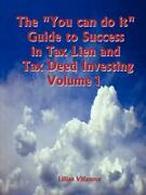 The You Can Do It Guide To Success In Tax Lien And Tax Deed Investing Vol 1 By L