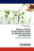Effects Of Khat Catha Edulis Forsk On Spatial Learning And Memory Using The M