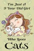 I'm Just A 9 Year Old Girl Who Loves Cats Birthday Gift For Girls Notebook Jour