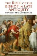 The Role Of The Bishop In Late Antiquity Conflict And Compromise By Andrew Fear