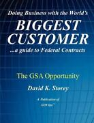 Doing Business With The World's Biggest Customer The Gsa Opportunity ...a Guid
