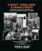 Cardiff - Those Cruel And Savage Streets A Selection Of Cases From Cardiff Poli
