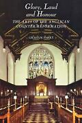 Glory, Laud And Honour The Arts Of The Anglican Counter-reformation By Graham P