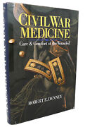 Robert E. Denney Civil War Medicine Care And Comfort Of The Wounded 1st Edition