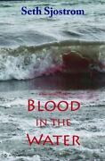 Blood In The Water Hardcover By Sjostrom Seth Brand New Free Shipping In ...
