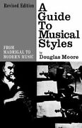 A Guide To Musical Styles From Madrigal To Modern Music By Douglas Moore New