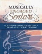 Musically Engaged Seniors 40 Session Plans And Resources For A Vibrant Music
