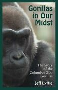 Gorillas In Our Midst The Story Of The Columbus Zoo Gorillas By Jeff Lyttle