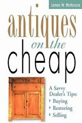 Antiques On The Cheap A Savvy Dealer's Tips Buying, Restoring, Selling New