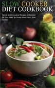 Slow Cooker Diet Cookbook Secret And Innovative Recipes To Discover All You Nee