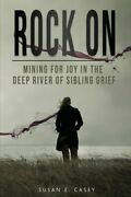 Rock On Mining For Joy In The Deep River Of Sibling Grief By Susan E Casey New