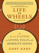 Life On Wheels The A To Z Guide To Living Fully With Mobility Issues By Karp
