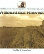 A Bountiful Harvest The Midwestern Farm Photographs Of Pete Wettach, 1925-1965