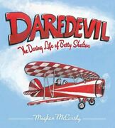 Daredevil The Daring Life Of Betty Skelton By Meghan Mccarthy New