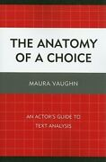 The Anatomy Of A Choice An Actorand039s Guide To Text Analysis By Maura Vaughn Used