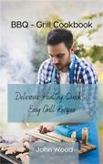 Bbq - Grill Cookbook Delicious, Healthy, Quick And Easy Grill Recipes Hardback