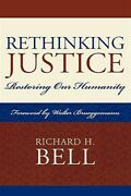 Rethinking Justice Restoring Our Humanity Hardcover By Bell Richard H. B...