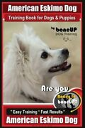 American Eskimo Dog Training Book For Dogs And Puppies By Bone Up Dog Training