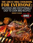 The Great Bbq Cookbook For Everyone Delicious And Exceptionally Easy To Co...
