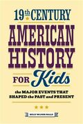 19th Century American History For Kids The Major Events That Shaped The Past An