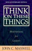 Think On These Things Meditations For Leaders By John C Maxwell New