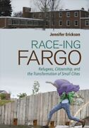 Race-ing Fargo Refugees Citizenship And The Transformation Of Small Citie...